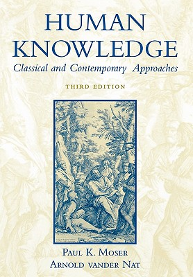 Human Knowledge By Moser, Paul K. (EDT)/ Vander Nat, Arnold (EDT)
